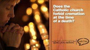 Catholic church forbids cremation?